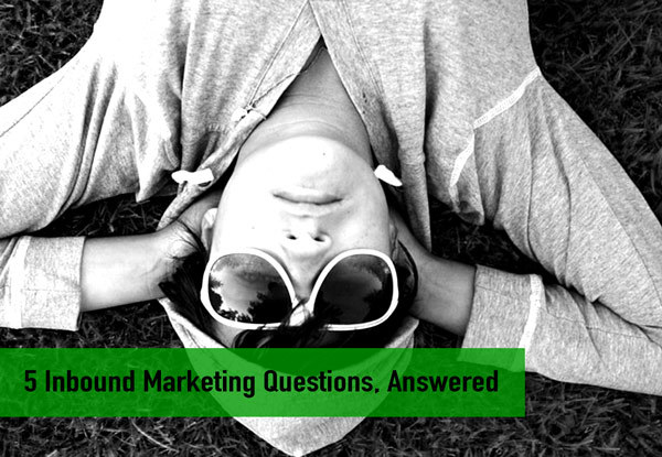 5 Inbound Marketing Questions Answered