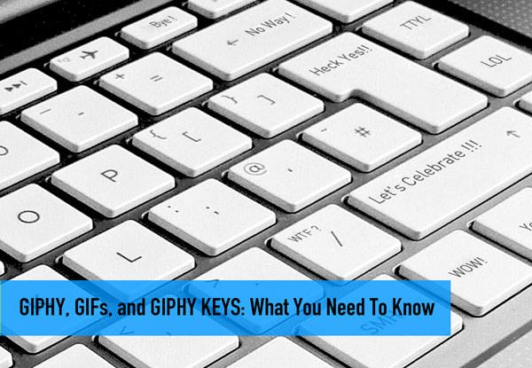 GIPHY, GIFs, and GIPHY Keys: What You Need to Know