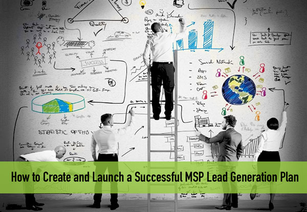 How to Create and Launch a Successful MSP Lead Generation Plan
