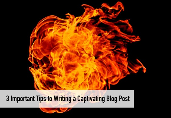 3 Important Tips to Writing a Captivating Blog Post