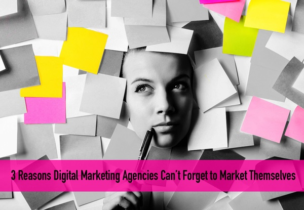 preview-full-3-Reasons-Digital-Marketing-Agencies-Cant-Forget-to-Market-Themselves.jpg