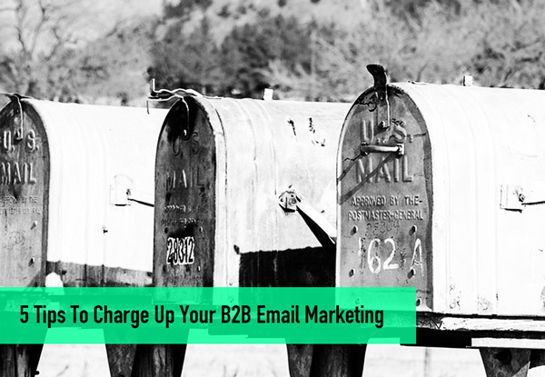 preview-full-5-Tips-To-Charge-Up-Your-B2B-Email-Marketing.jpg