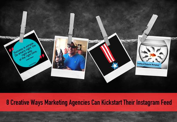Creative Ways Marketing Agencies Can Kickstart Their Instagram Feed