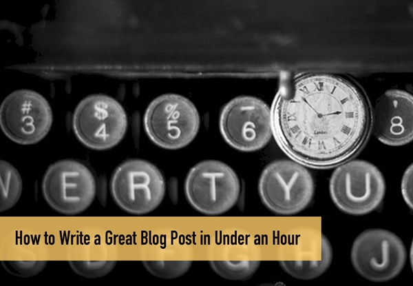 How to Write a Great Blog Post in Under an Hour