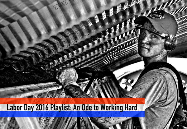 Labor Day 2016 Playlist: And Ode to Working Hard