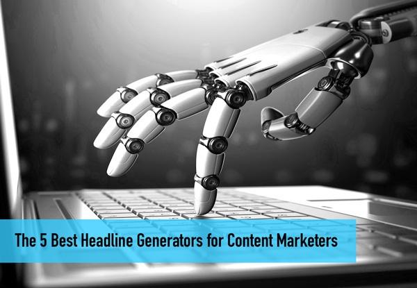 The 5 Best Headline Generators for Content Marketers