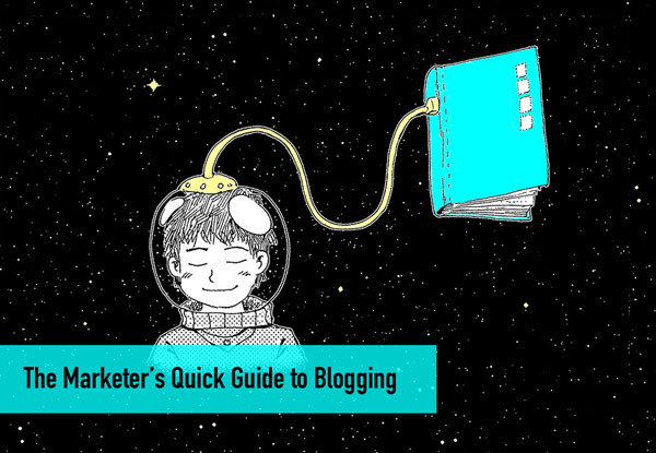 The Marketer's Quick Guide to Blogging