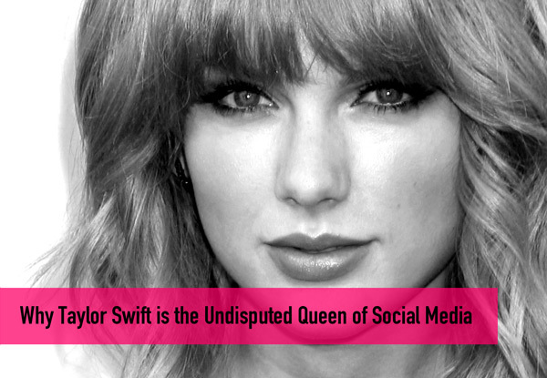 Why Taylor Swift Is The Undisputed Queen of Social Media