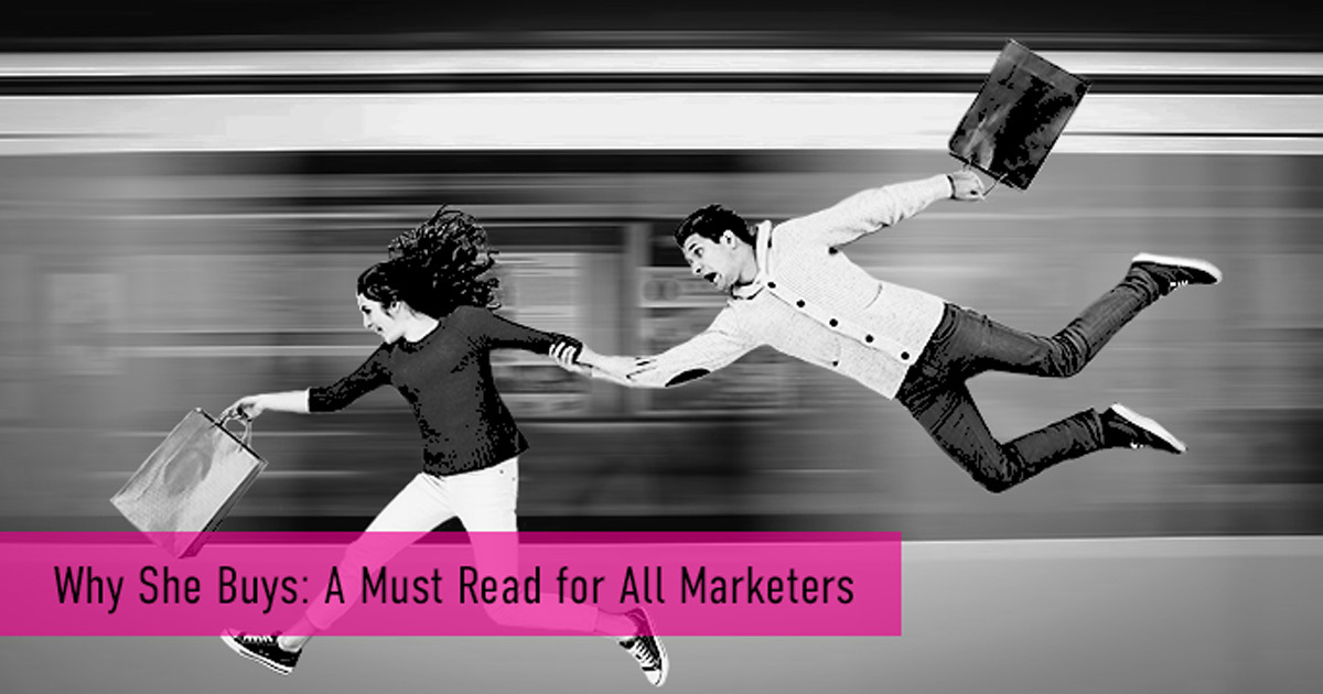 Why She Buys: A Must Read for All Marketers