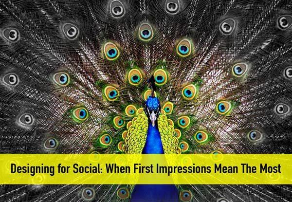Designing for Social: When First Impressions Means The Most