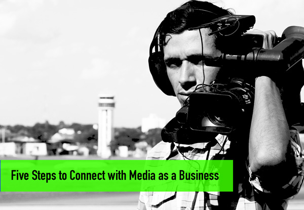 Five Steps to Connect With Media as a Business