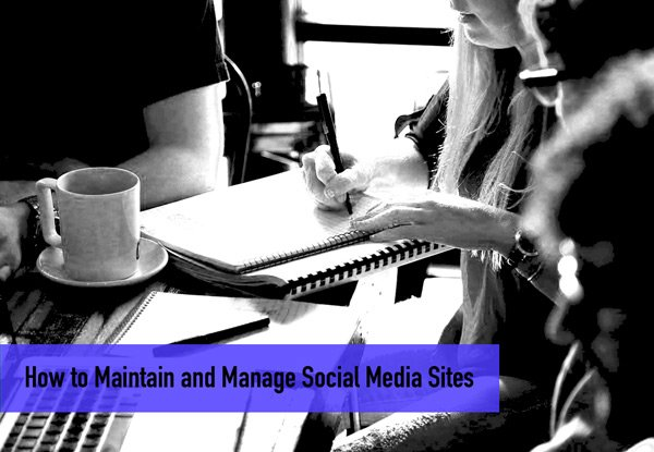 How to Maintain and Manage Social Media Sites