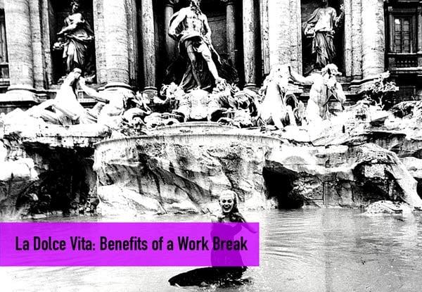 La Dolce Vita: Benefits of a Work Break