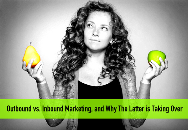 Outbound Vs. Inbound Marketing, and Why the Latter is Taking Over