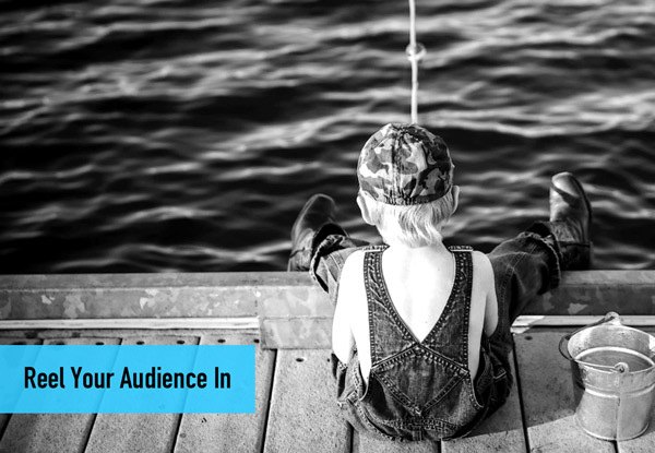 Reel Your Audience In: Here's How