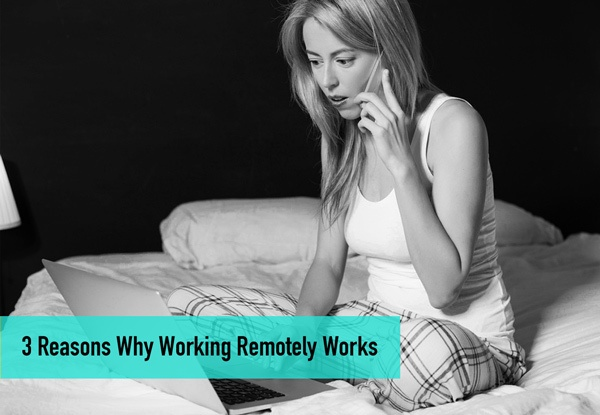 3 Reasons Why Working Remotely Works