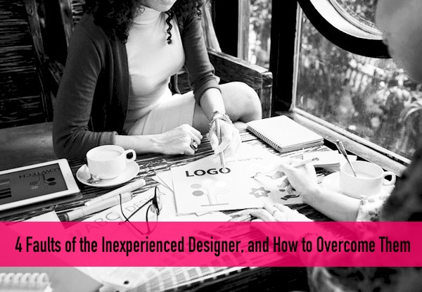 4 Faults of the Inexperienced Designer, and How to Ovecome Them