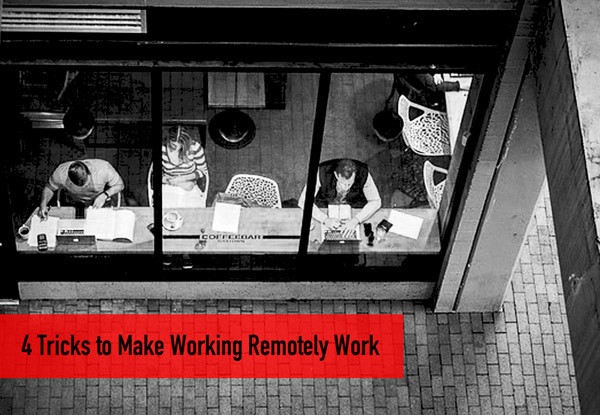 4 Tricks to Make Working Remotely Work