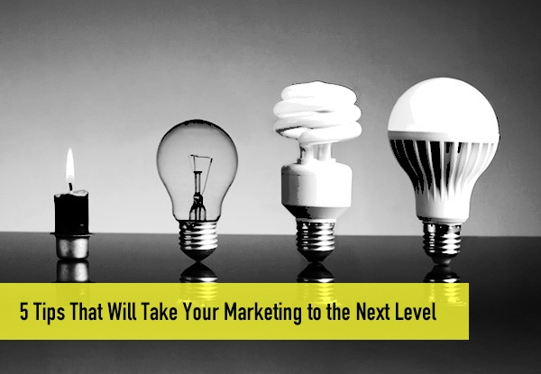 5 Tips That Will Take Your Marketing to the Next Level