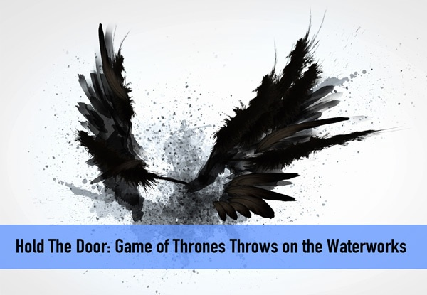Hold The Door: Game of Thrones Throws on The Water Works