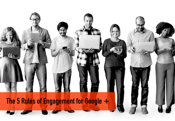 The 5 Rules of Engagement for Google+