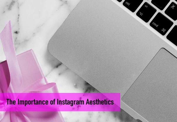The Importance of Instagram Aesthetics